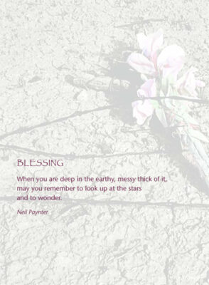 Blessing 3 (When you are deep in the earthy, messy thick of it)