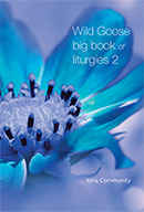 Wild Goose Big Book of Liturgies volume 2